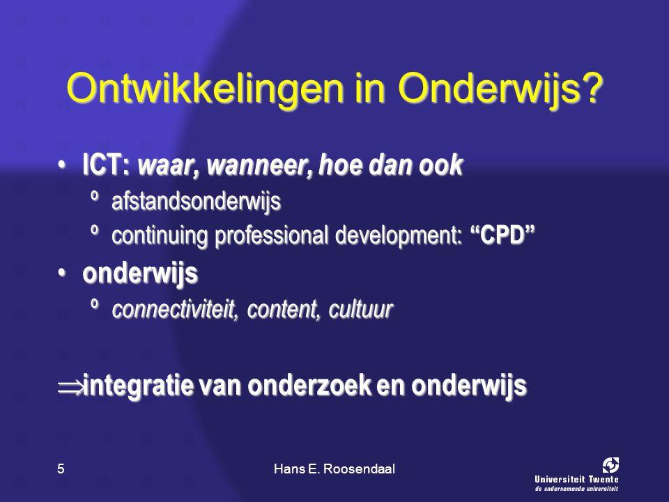 Hans E. Roosendaal5 Ontwikkelingen in Onderwijs? ICT: waar, wanneer, hoe dan ook ICT: waar, wanneer, hoe dan ook ºafstandsonderwijs ºcontinuing profes