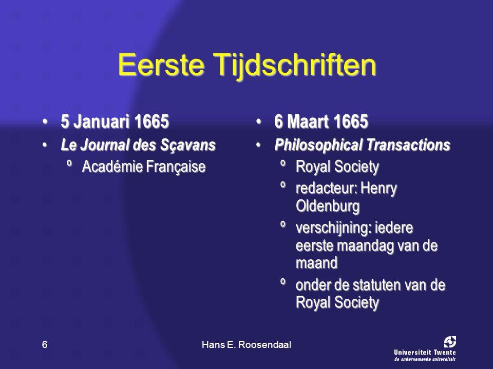 Hans E. Roosendaal6 Eerste Tijdschriften 5 Januari 1665 5 Januari 1665 Le Journal des Sçavans Le Journal des Sçavans ºAcadémie Française 6 Maart 1665