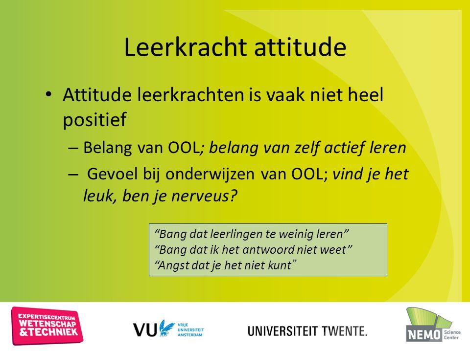 Leerkracht attitude Attitude leerkrachten is vaak niet heel positief – Belang van OOL; belang van zelf actief leren – Gevoel bij onderwijzen van OOL;