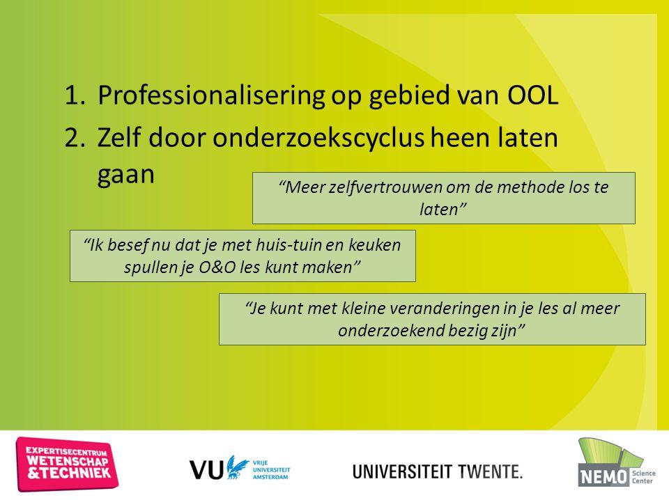 """1.Professionalisering op gebied van OOL 2.Zelf door onderzoekscyclus heen laten gaan """"Je kunt met kleine veranderingen in je les al meer onderzoekend"""