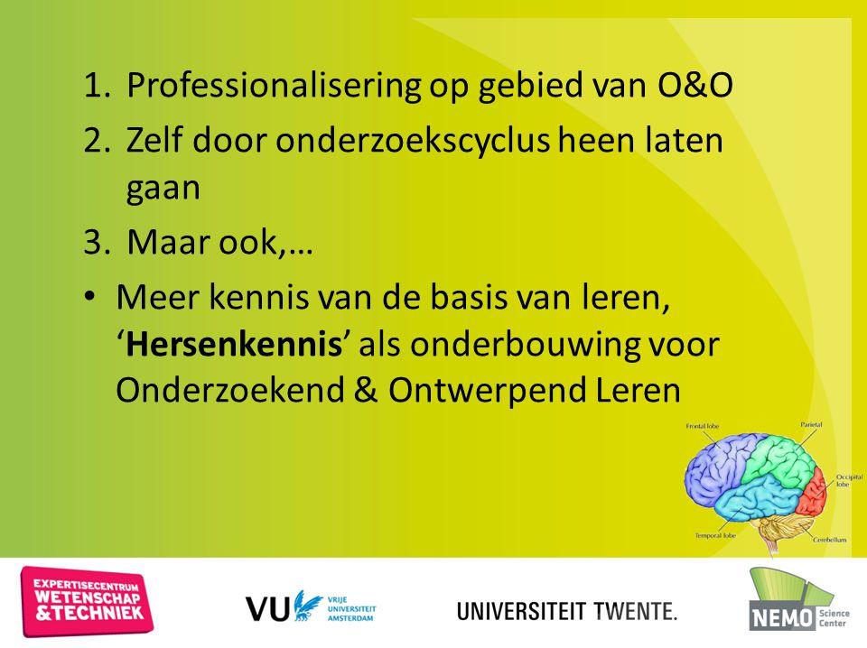 1.Professionalisering op gebied van O&O 2.Zelf door onderzoekscyclus heen laten gaan 3.Maar ook,… Meer kennis van de basis van leren, 'Hersenkennis' a