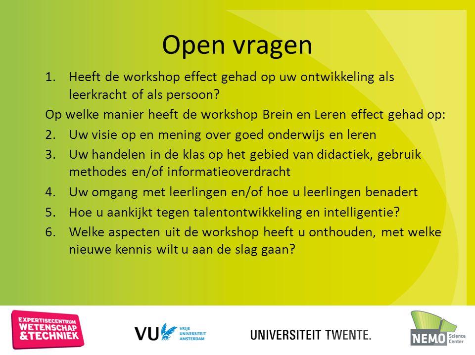 Open vragen 1.Heeft de workshop effect gehad op uw ontwikkeling als leerkracht of als persoon? Op welke manier heeft de workshop Brein en Leren effect