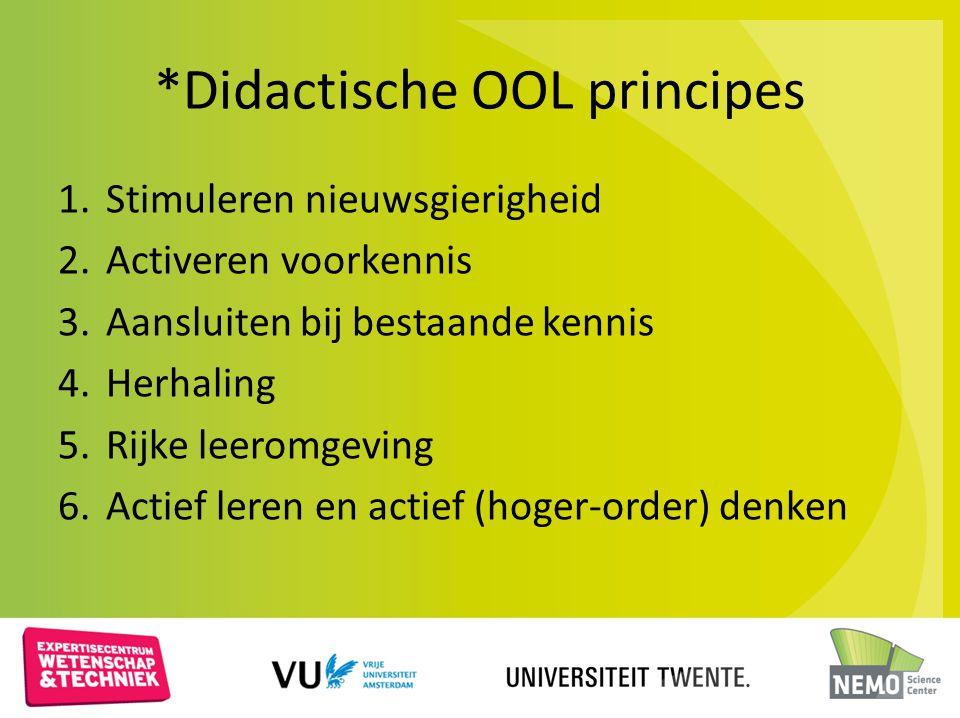 *Didactische OOL principes 1.Stimuleren nieuwsgierigheid 2.Activeren voorkennis 3.Aansluiten bij bestaande kennis 4.Herhaling 5.Rijke leeromgeving 6.A