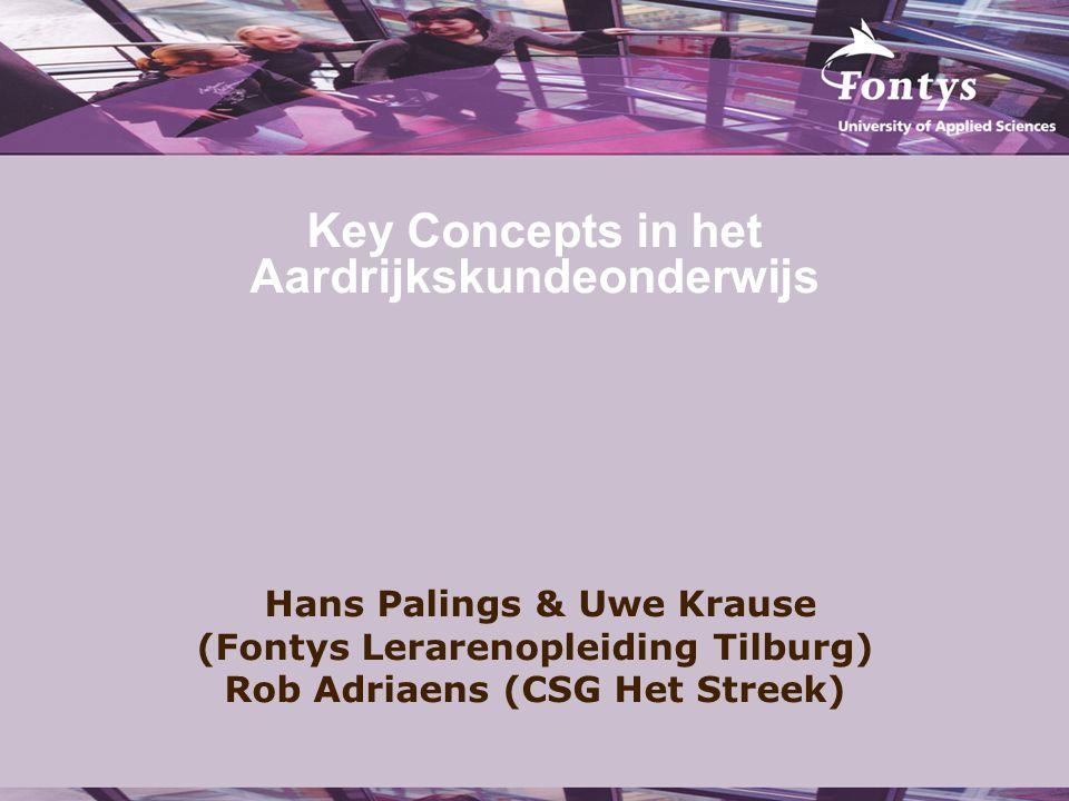 Key Concepts in het Aardrijkskundeonderwijs Hans Palings & Uwe Krause (Fontys Lerarenopleiding Tilburg) Rob Adriaens (CSG Het Streek)