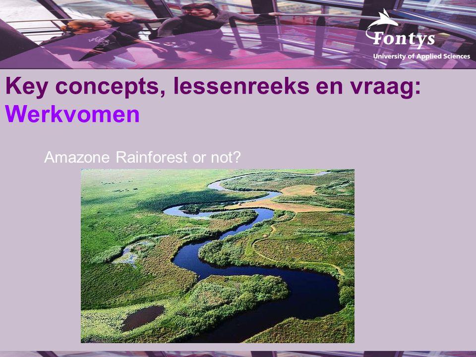 Key concepts, lessenreeks en vraag: Werkvomen Amazone Rainforest or not?