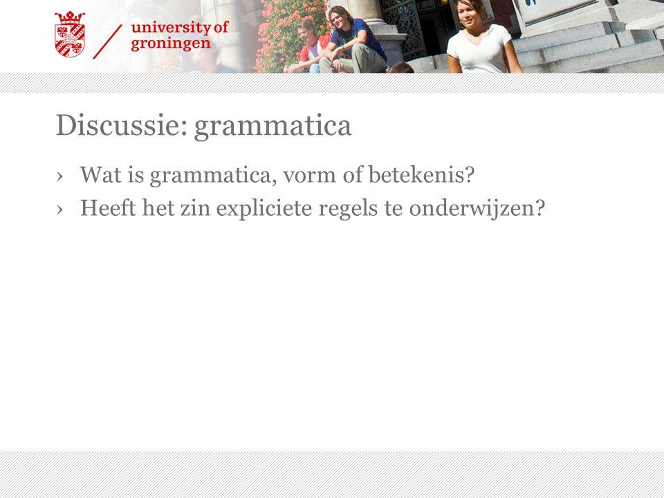 Discussie: grammatica ›Wat is grammatica, vorm of betekenis? ›Heeft het zin expliciete regels te onderwijzen?