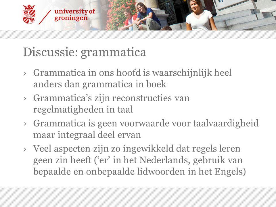 Discussie: grammatica ›Grammatica in ons hoofd is waarschijnlijk heel anders dan grammatica in boek ›Grammatica's zijn reconstructies van regelmatighe
