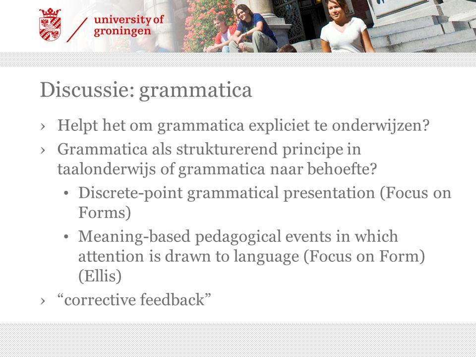 Discussie: grammatica ›Helpt het om grammatica expliciet te onderwijzen? ›Grammatica als strukturerend principe in taalonderwijs of grammatica naar be