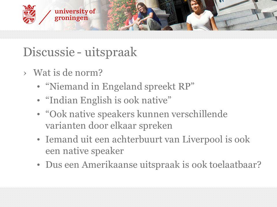 """Discussie - uitspraak ›Wat is de norm? """"Niemand in Engeland spreekt RP"""" """"Indian English is ook native"""" """"Ook native speakers kunnen verschillende varia"""