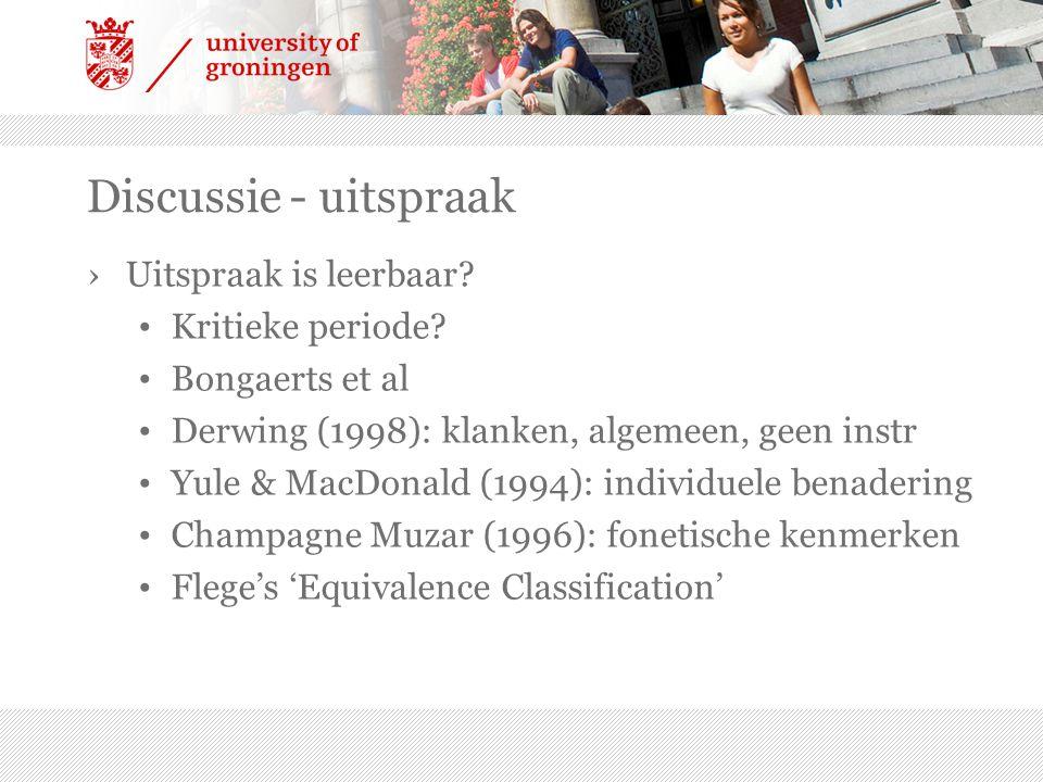 Discussie - uitspraak ›Uitspraak is leerbaar? Kritieke periode? Bongaerts et al Derwing (1998): klanken, algemeen, geen instr Yule & MacDonald (1994):