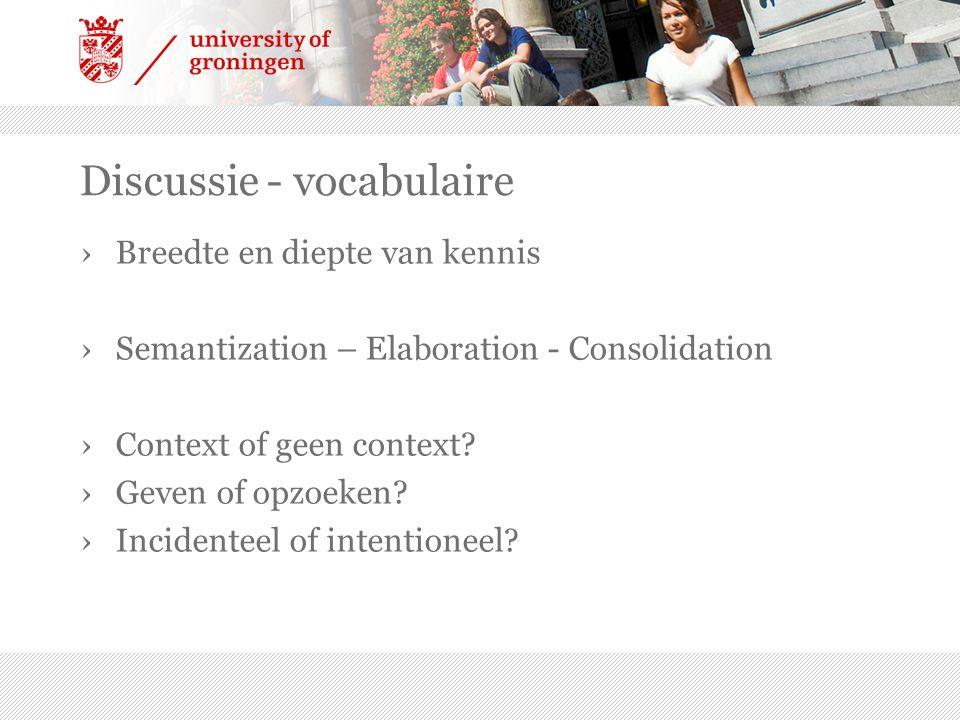 Discussie - vocabulaire ›Breedte en diepte van kennis ›Semantization – Elaboration - Consolidation ›Context of geen context? ›Geven of opzoeken? ›Inci