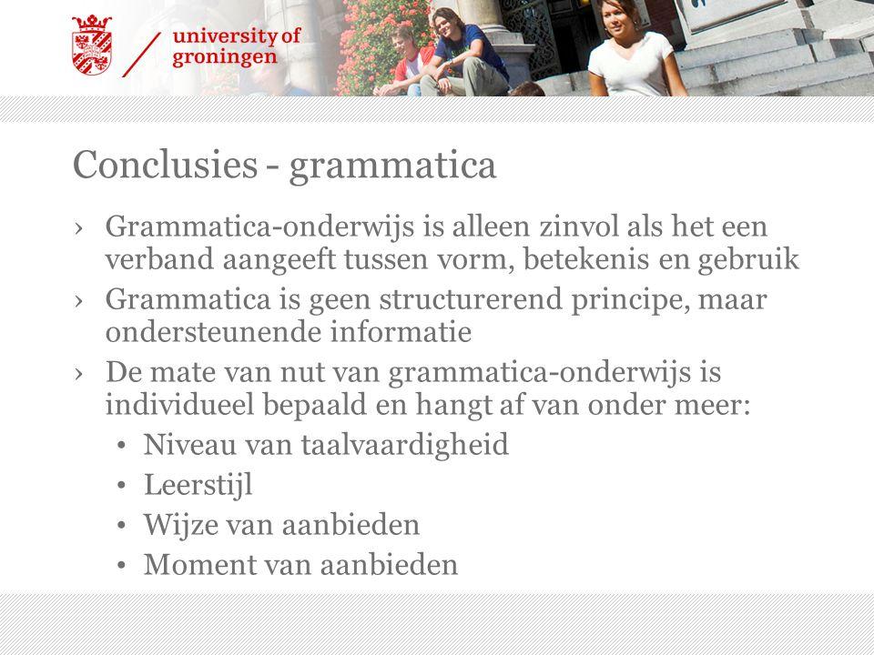 Conclusies - grammatica ›Grammatica-onderwijs is alleen zinvol als het een verband aangeeft tussen vorm, betekenis en gebruik ›Grammatica is geen stru