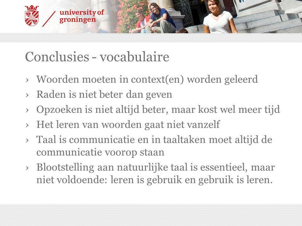 Conclusies - vocabulaire ›Woorden moeten in context(en) worden geleerd ›Raden is niet beter dan geven ›Opzoeken is niet altijd beter, maar kost wel me