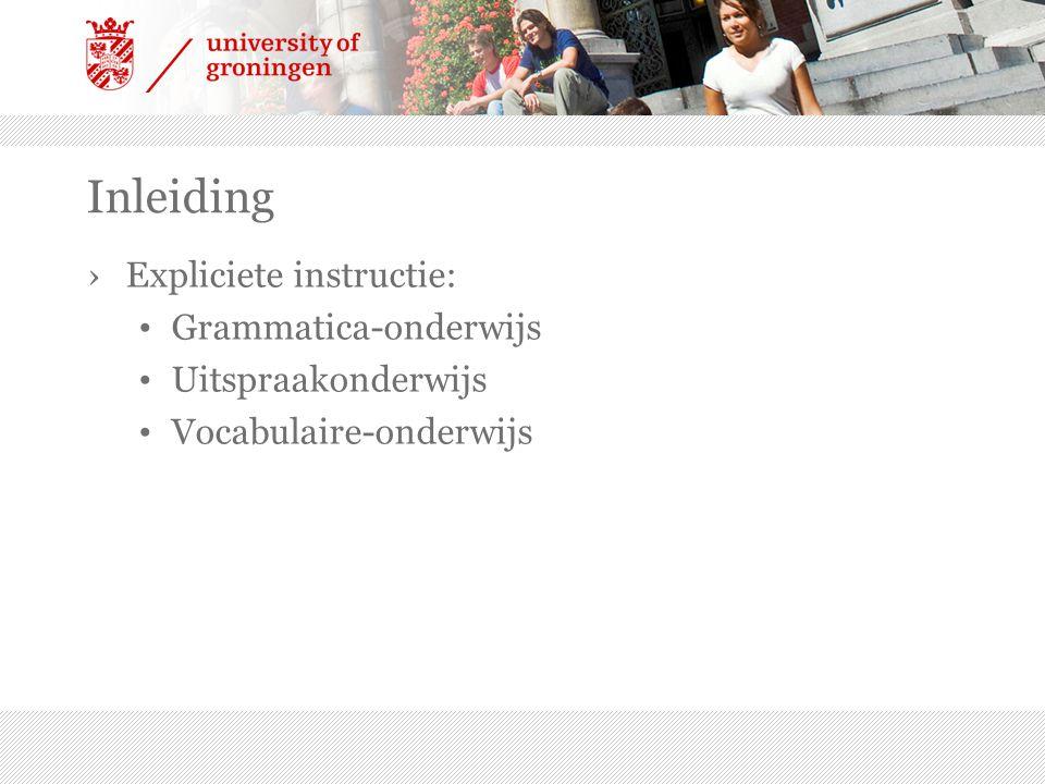 ›Expliciete instructie: Grammatica-onderwijs Uitspraakonderwijs Vocabulaire-onderwijs