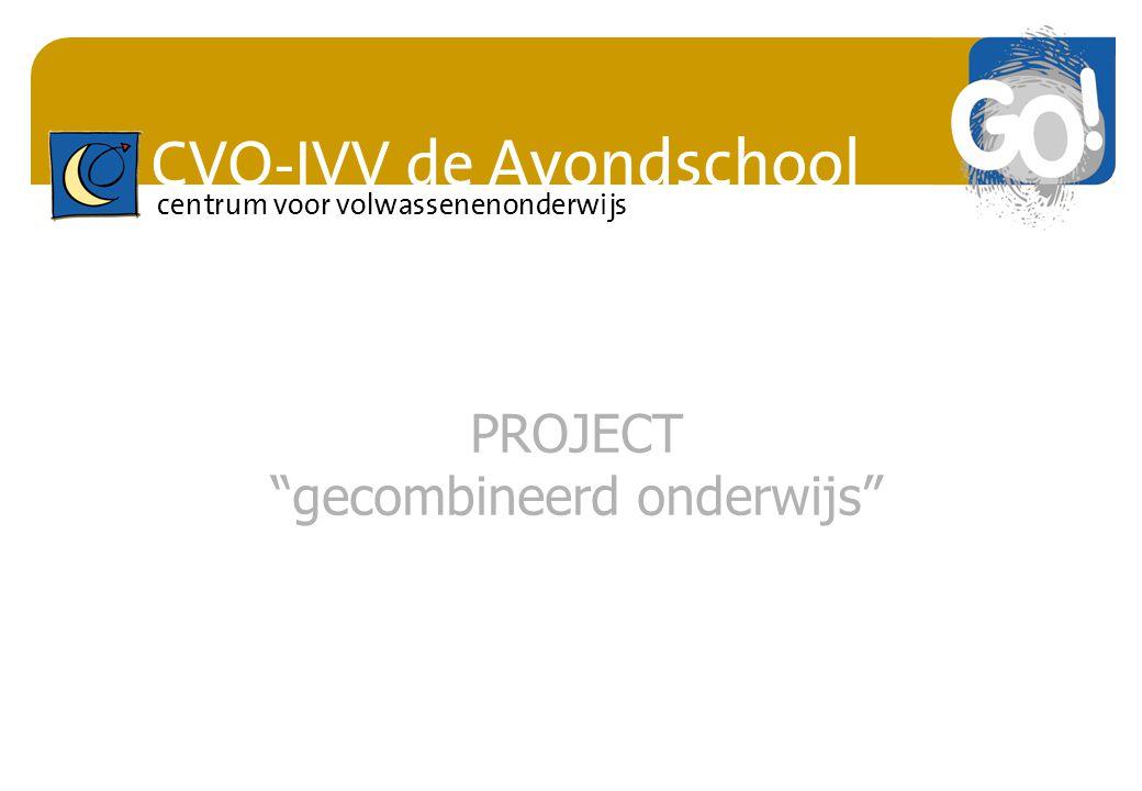 """CVO-IVV de Avondschool centrum voor volwassenenonderwijs PROJECT """"gecombineerd onderwijs"""""""