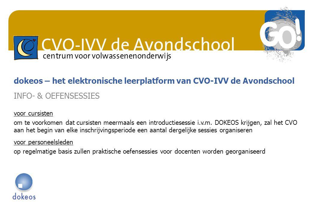 CVO-IVV de Avondschool centrum voor volwassenenonderwijs dokeos – het elektronische leerplatform van CVO-IVV de Avondschool INFO- & OEFENSESSIES voor cursisten om te voorkomen dat cursisten meermaals een introductiesessie i.v.m.
