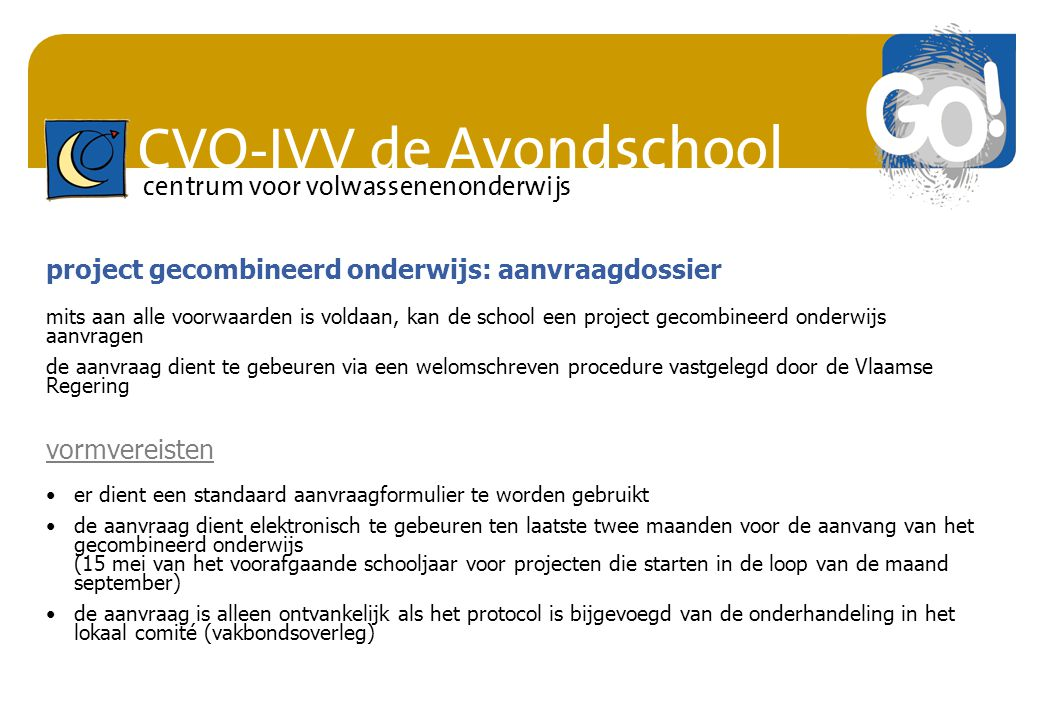 CVO-IVV de Avondschool centrum voor volwassenenonderwijs mits aan alle voorwaarden is voldaan, kan de school een project gecombineerd onderwijs aanvra