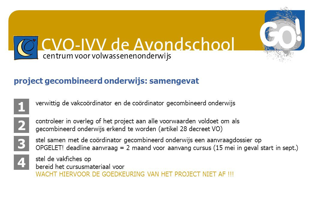 CVO-IVV de Avondschool centrum voor volwassenenonderwijs indien het aanvraagdossier werd goedgekeurd kan het project van start gaan stel een aangepast lesrooster op neem de ICT bevraging af respecteer het aanvraagdossier (cursusmateriaal, cursistenbegeleiding, evaluatie, …) maak maximaal gebruik van DOKEOS project gecombineerd onderwijs: samengevat 5b5b bereid het inspectiebezoek voor (zie voor te leggen documenten op volgende slides) 6 kwaliteitsonderzoek door de inspectie volwassenenonderwijs de inspectie vraagt hiervoor inzage in een aantal documenten en toegang tot DOKEOS 5a5a