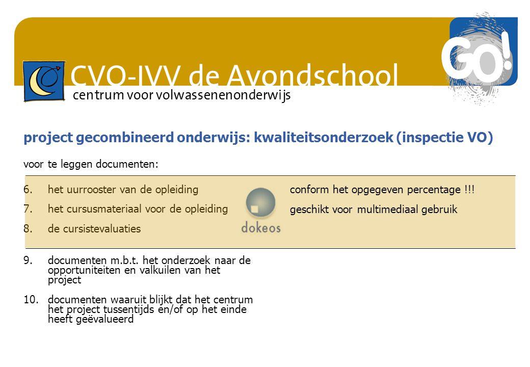 CVO-IVV de Avondschool centrum voor volwassenenonderwijs 6.het uurrooster van de opleiding 7.het cursusmateriaal voor de opleiding 8.de cursistevaluaties 9.documenten m.b.t.