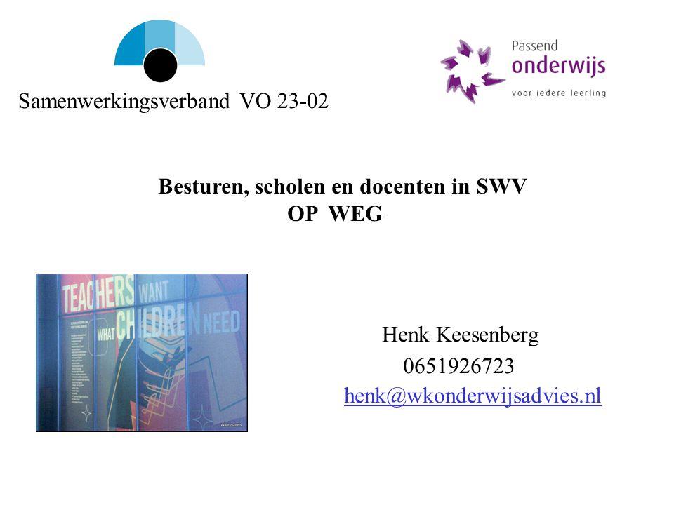 Henk Keesenberg 0651926723 henk@wkonderwijsadvies.nl Besturen, scholen en docenten in SWV OP WEG Samenwerkingsverband VO 23-02