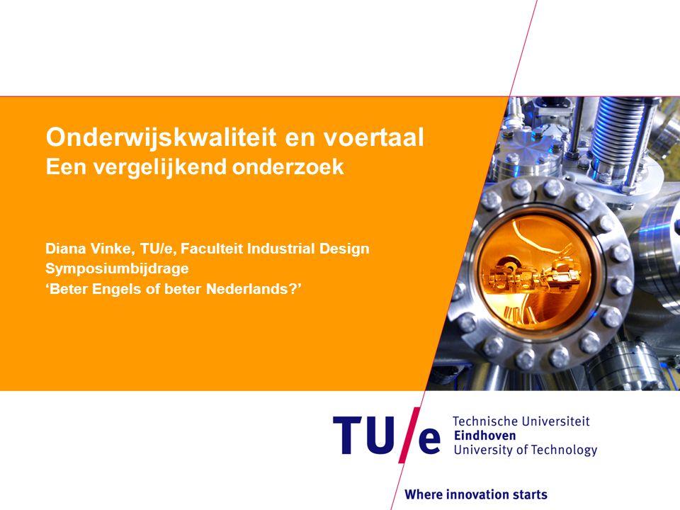 Onderwijskwaliteit en voertaal Een vergelijkend onderzoek Diana Vinke, TU/e, Faculteit Industrial Design Symposiumbijdrage 'Beter Engels of beter Nede
