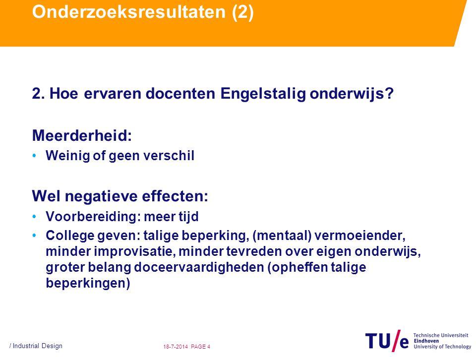 / Industrial Design PAGE 418-7-2014 Onderzoeksresultaten (2) 2. Hoe ervaren docenten Engelstalig onderwijs? Meerderheid: Weinig of geen verschil Wel n