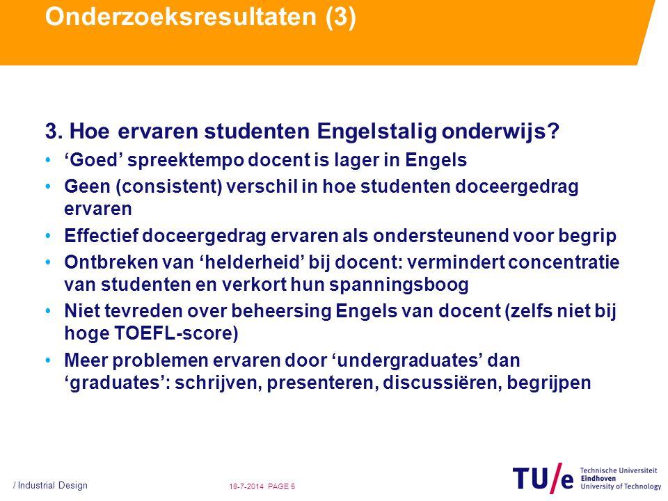 / Industrial Design PAGE 518-7-2014 Onderzoeksresultaten (3) 3. Hoe ervaren studenten Engelstalig onderwijs? 'Goed' spreektempo docent is lager in Eng