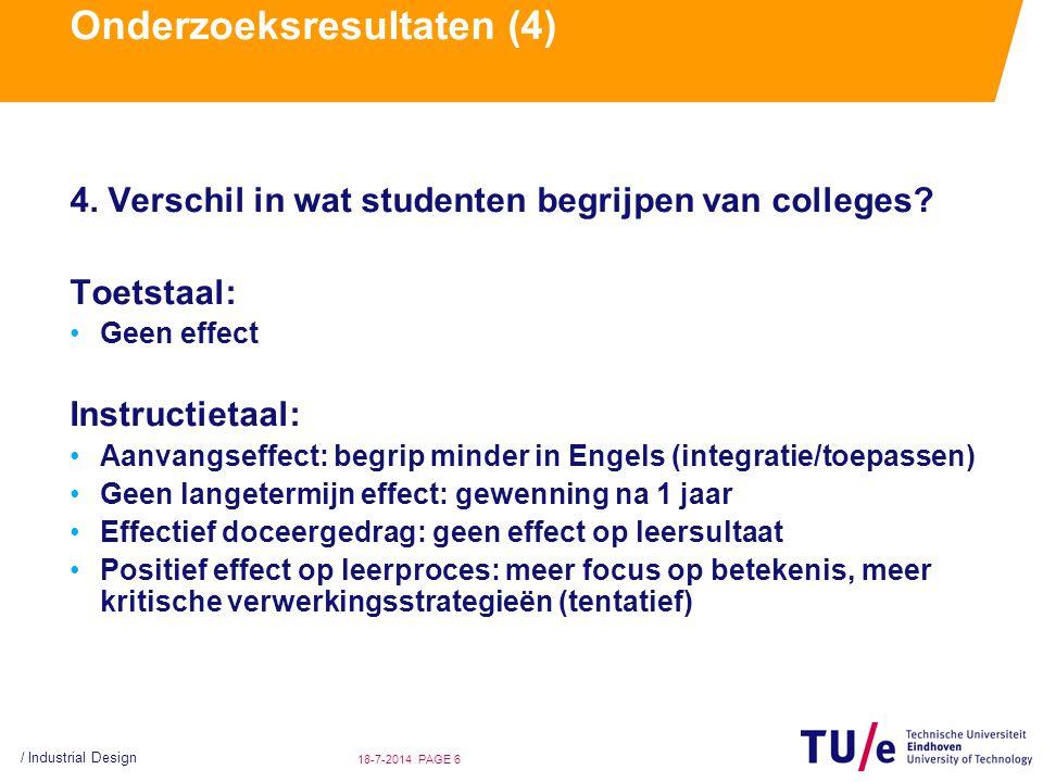 / Industrial Design PAGE 618-7-2014 Onderzoeksresultaten (4) 4. Verschil in wat studenten begrijpen van colleges? Toetstaal: Geen effect Instructietaa
