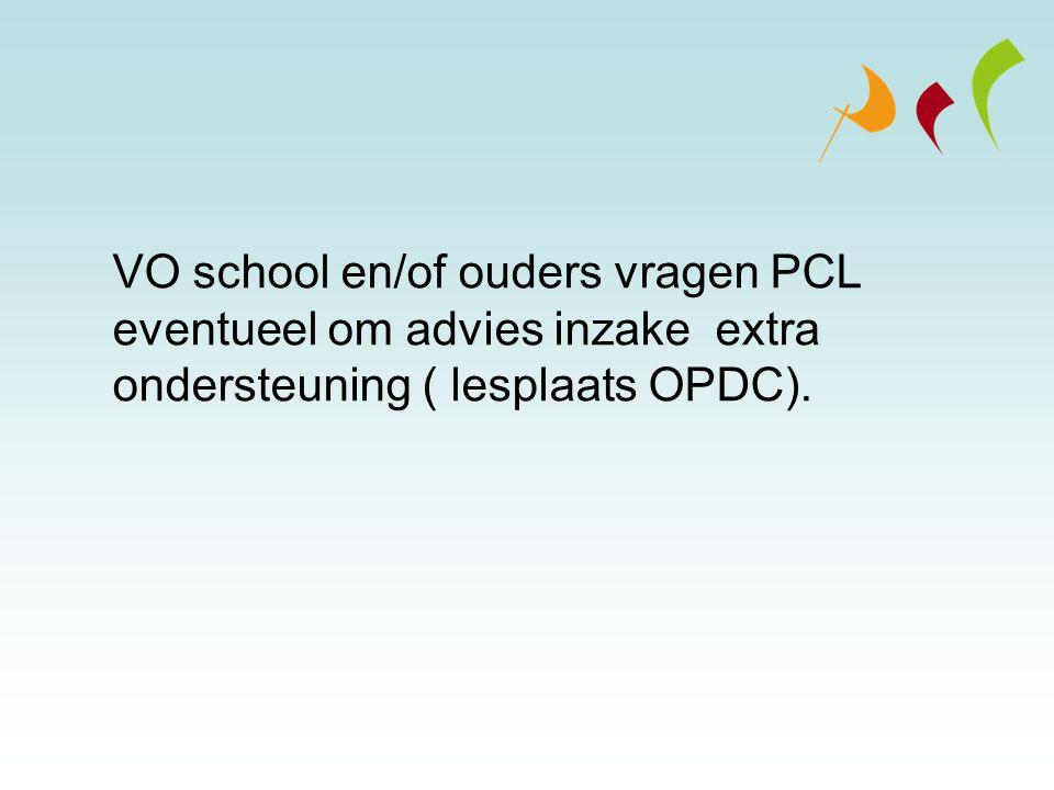 VO school en/of ouders vragen PCL eventueel om advies inzake extra ondersteuning ( lesplaats OPDC).