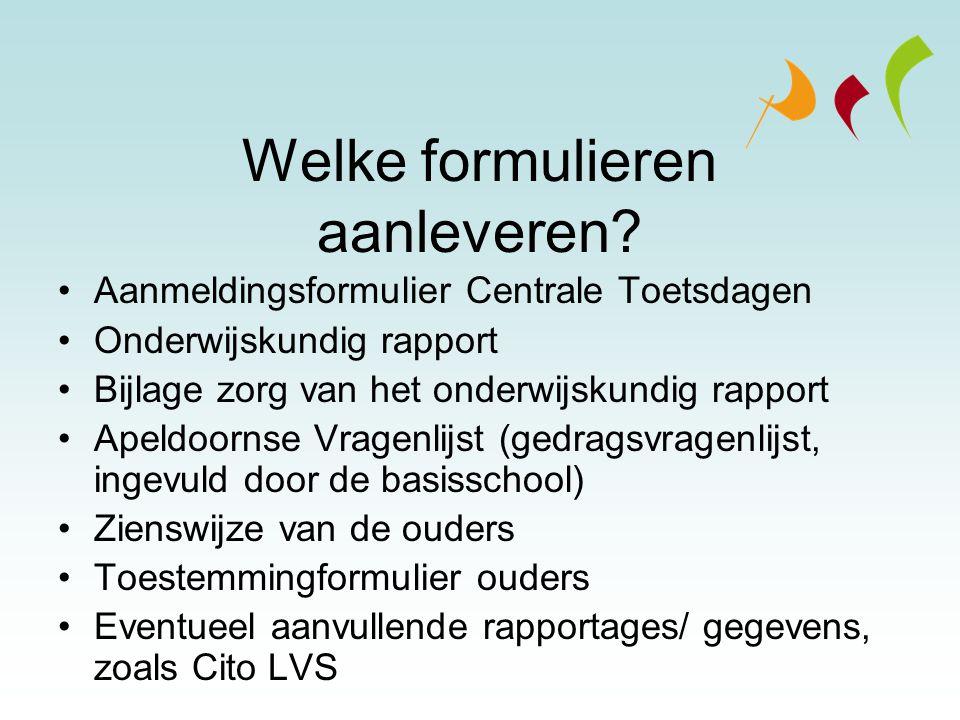 Welke formulieren aanleveren? Aanmeldingsformulier Centrale Toetsdagen Onderwijskundig rapport Bijlage zorg van het onderwijskundig rapport Apeldoorns