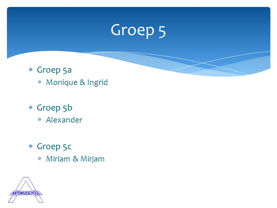  Groep 5a  Monique & Ingrid  Groep 5b  Alexander  Groep 5c  Miriam & Mirjam Groep 5