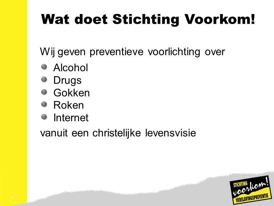 3 3 Wat doet Stichting Voorkom! Wij geven preventieve voorlichting over Alcohol Drugs Gokken Roken Internet vanuit een christelijke levensvisie