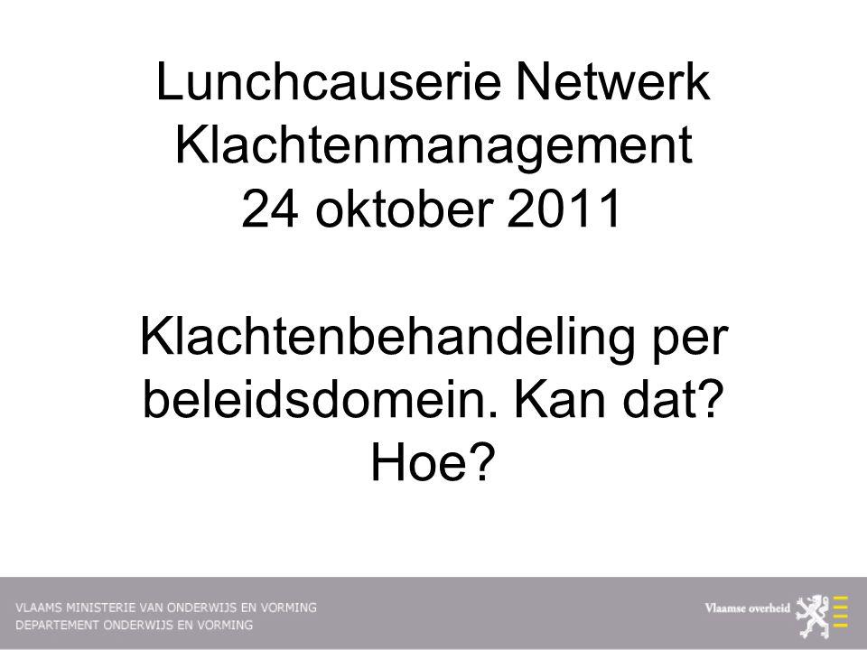 Lunchcauserie Netwerk Klachtenmanagement 24 oktober 2011 Klachtenbehandeling per beleidsdomein. Kan dat? Hoe?