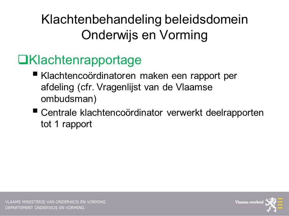 Klachtenbehandeling beleidsdomein Onderwijs en Vorming  Klachtenrapportage  Klachtencoördinatoren maken een rapport per afdeling (cfr. Vragenlijst v