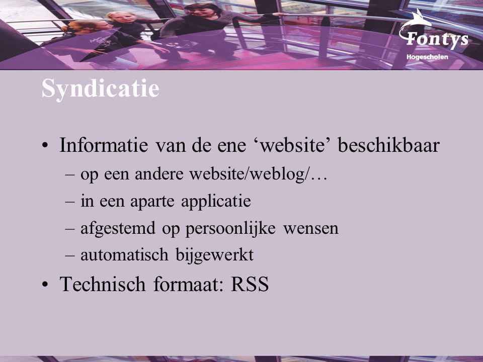 Informatie van de ene 'website' beschikbaar –op een andere website/weblog/… –in een aparte applicatie –afgestemd op persoonlijke wensen –automatisch bijgewerkt Technisch formaat: RSS