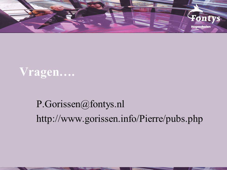 Vragen…. P.Gorissen@fontys.nl http://www.gorissen.info/Pierre/pubs.php