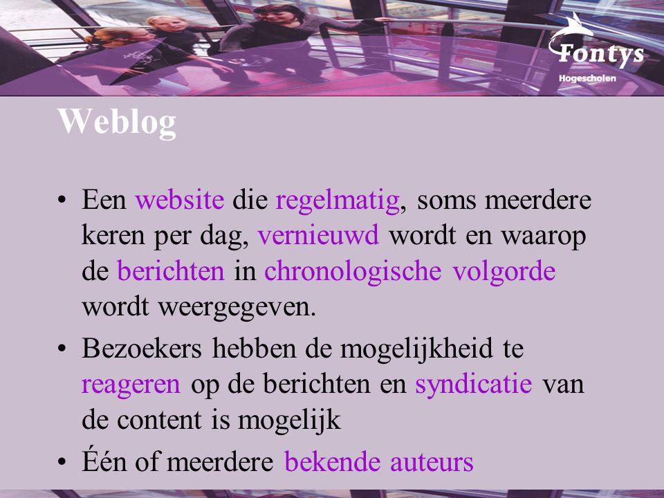 Weblog Een website die regelmatig, soms meerdere keren per dag, vernieuwd wordt en waarop de berichten in chronologische volgorde wordt weergegeven.
