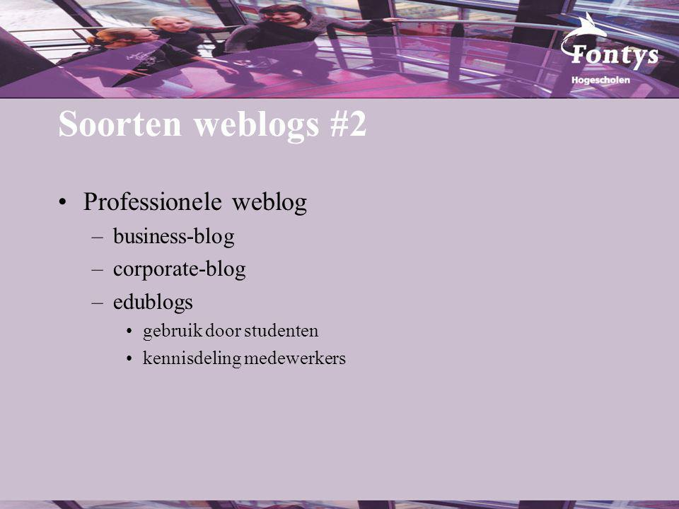 Soorten weblogs #2 Professionele weblog –business-blog –corporate-blog –edublogs gebruik door studenten kennisdeling medewerkers