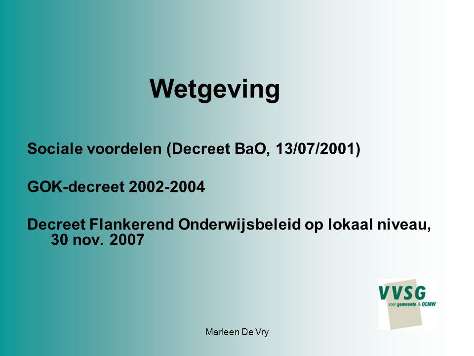 Marleen De Vry Wetgeving Sociale voordelen (Decreet BaO, 13/07/2001) GOK-decreet 2002-2004 Decreet Flankerend Onderwijsbeleid op lokaal niveau, 30 nov.