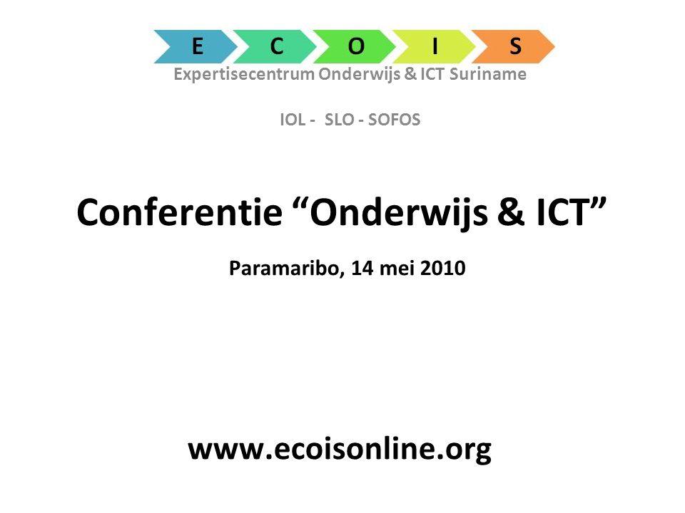 Expertisecentrum Onderwijs & ICT Suriname IOL - SLO - SOFOS Conferentie Onderwijs & ICT Paramaribo, 14 mei 2010 www.ecoisonline.org