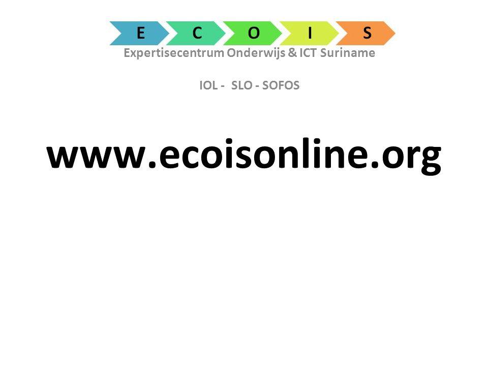 Expertisecentrum Onderwijs & ICT Suriname IOL - SLO - SOFOS www.ecoisonline.org