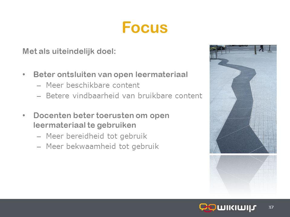18-7-201417 Focus 17 Met als uiteindelijk doel: Beter ontsluiten van open leermateriaal – Meer beschikbare content – Betere vindbaarheid van bruikbare content Docenten beter toerusten om open leermateriaal te gebruiken – Meer bereidheid tot gebruik – Meer bekwaamheid tot gebruik