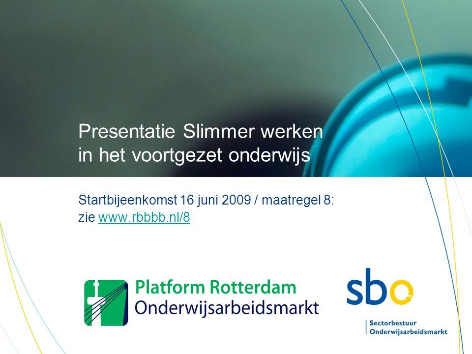 Presentatie Slimmer werken in het voortgezet onderwijs Startbijeenkomst 16 juni 2009 / maatregel 8: zie www.rbbbb.nl/8www.rbbbb.nl/8