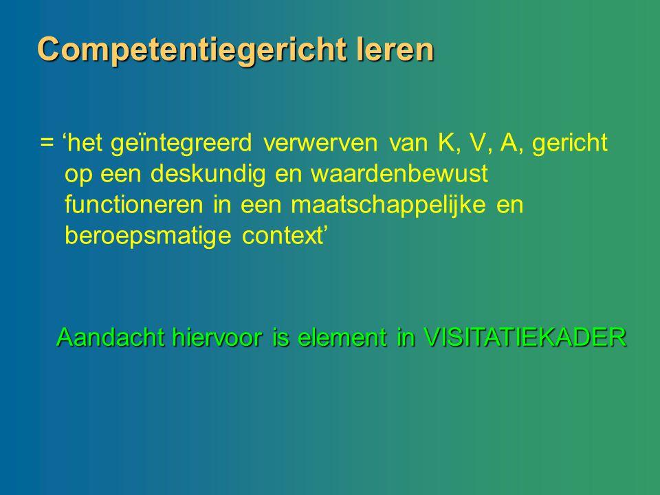 Competentiegericht leren = 'het geïntegreerd verwerven van K, V, A, gericht op een deskundig en waardenbewust functioneren in een maatschappelijke en