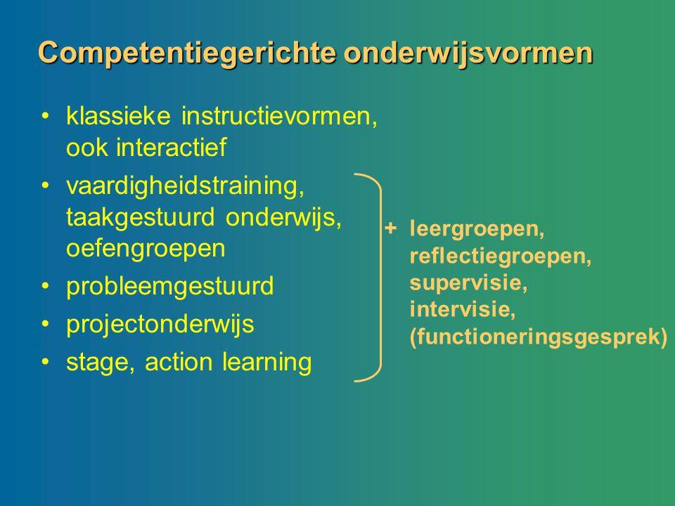 Competentiegerichte onderwijsvormen klassieke instructievormen, ook interactief vaardigheidstraining, taakgestuurd onderwijs, oefengroepen probleemges