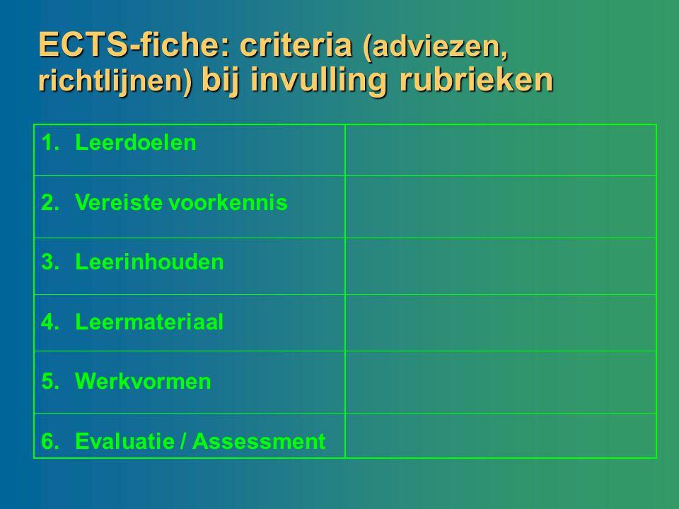 ECTS-fiche: criteria (adviezen, richtlijnen) bij invulling rubrieken 1.Leerdoelen 2.Vereiste voorkennis 3.Leerinhouden 4.Leermateriaal 5.Werkvormen 6.
