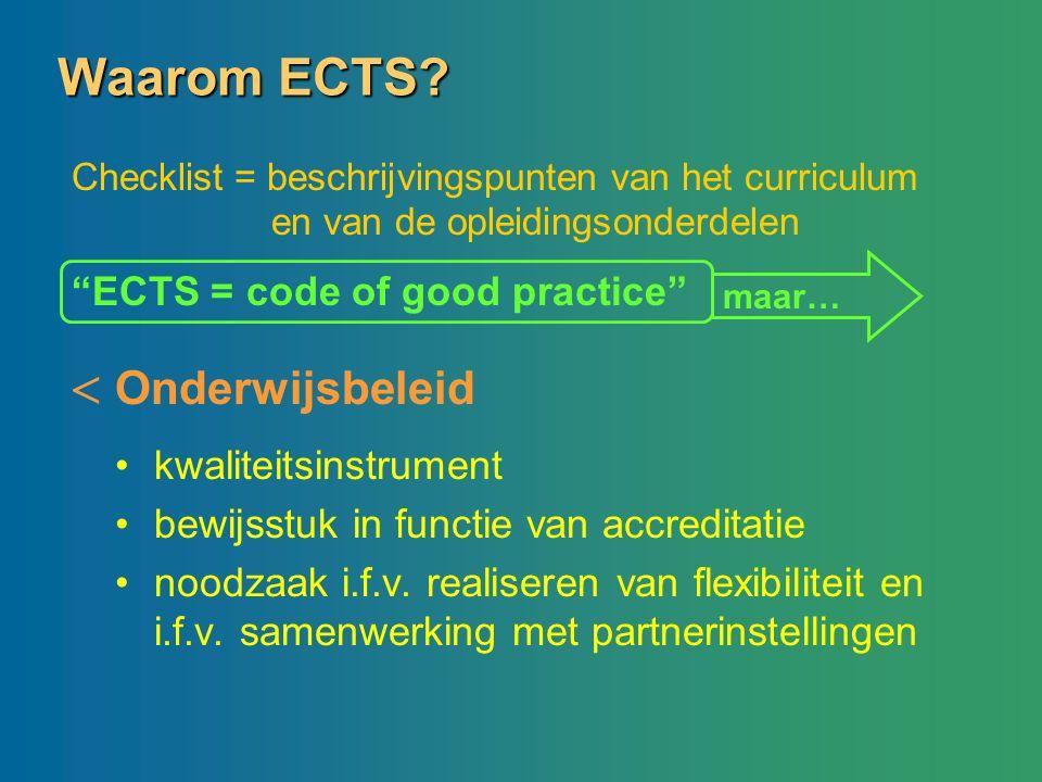 Waarom ECTS? kwaliteitsinstrument bewijsstuk in functie van accreditatie noodzaak i.f.v. realiseren van flexibiliteit en i.f.v. samenwerking met partn