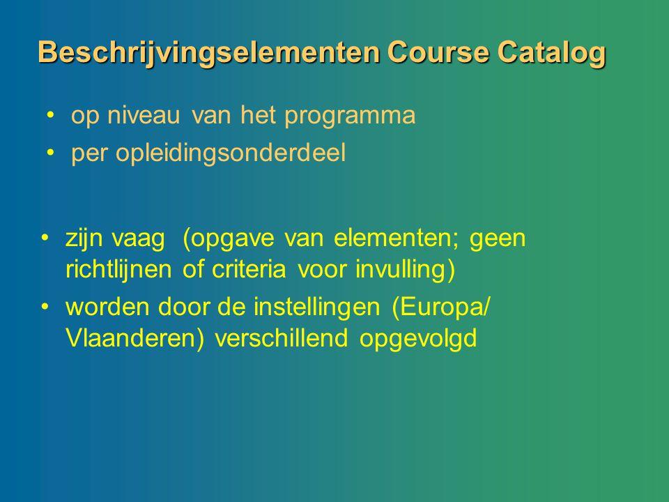 Beschrijvingselementen Course Catalog zijn vaag (opgave van elementen; geen richtlijnen of criteria voor invulling) worden door de instellingen (Europ