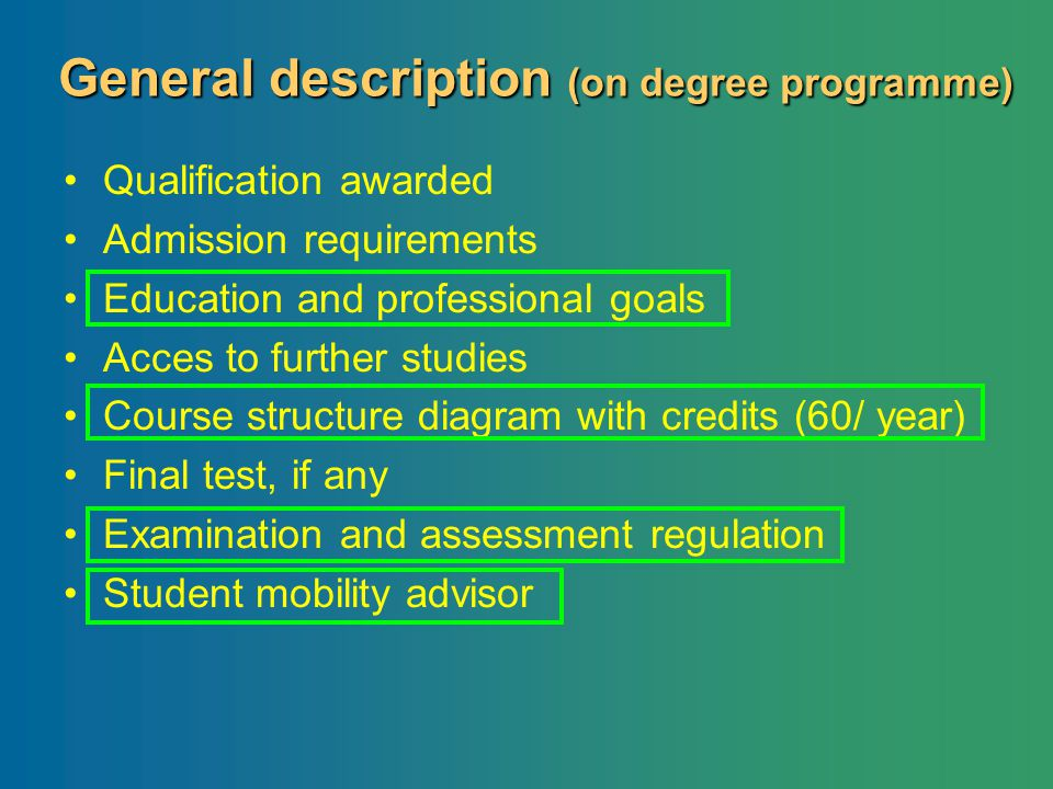 General description (on degree programme) Qualification awarded Admission requirements Education and professional goals Acces to further studies Cours