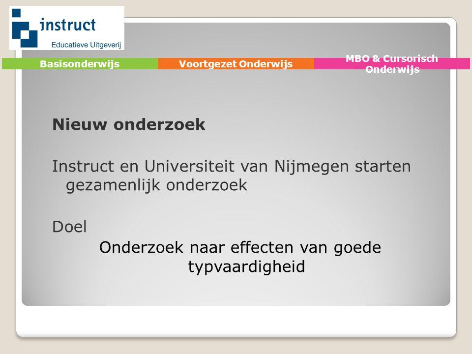 Nieuw onderzoek Instruct en Universiteit van Nijmegen starten gezamenlijk onderzoek Doel Onderzoek naar effecten van goede typvaardigheid BasisonderwijsVoortgezet Onderwijs MBO & Cursorisch Onderwijs